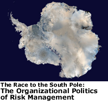 The Race to the South Pole: The Organizational Politics of Risk Management