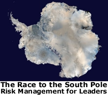 The Race to the South Pole: Lessons in Risk Management for Leaders